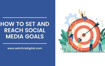 How to Set and Reach Social Media Goals for Your Business