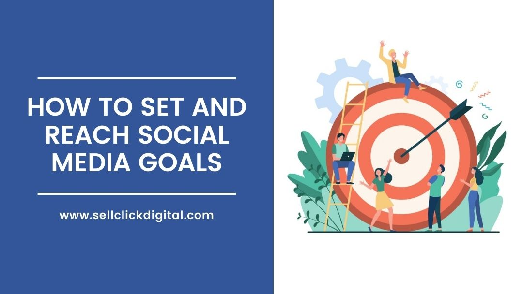 How to Set and Reach Social Media Goals