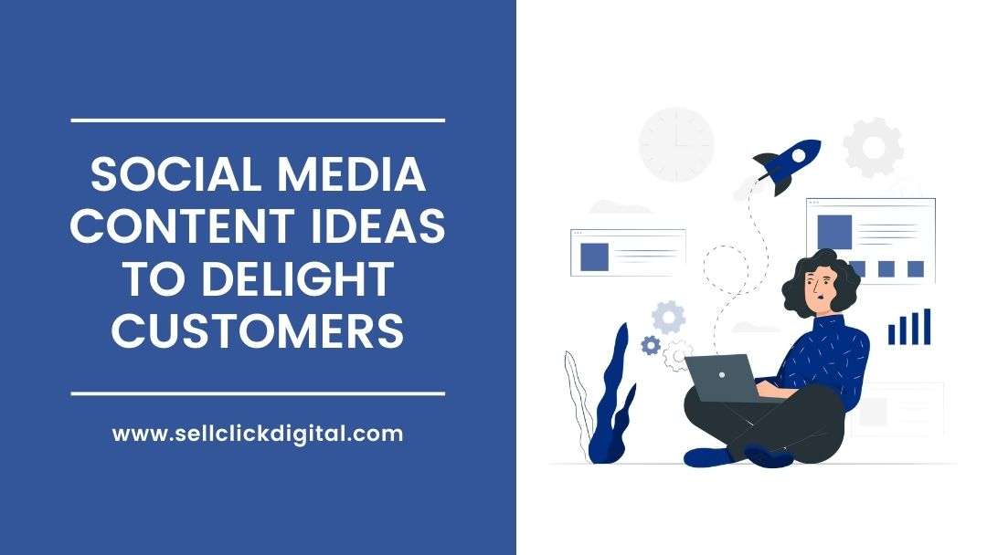 Social Media Content Ideas to Delight Customers